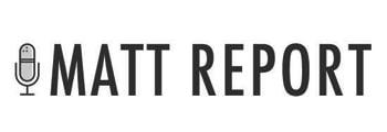 Matt Report Podcast